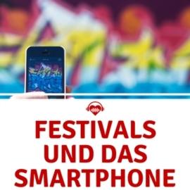 Mit dem Smartphone aufs Festival - nützliche Tipps & Tricks